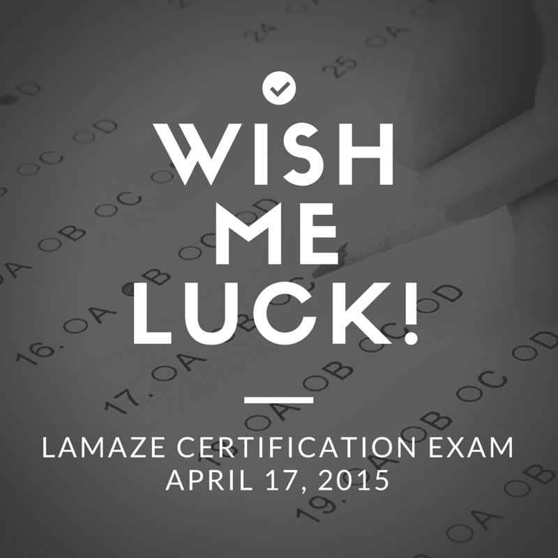 Wish me luck on my Lamaze Certification Exam, April 2015, San Antonio Texas.