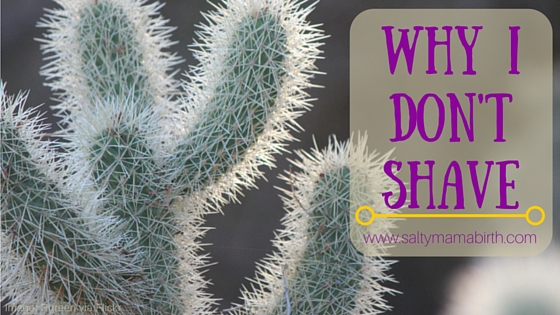 Blog Title Card: Why I Don't Shave by Ruth Castillo, the Salty Mama